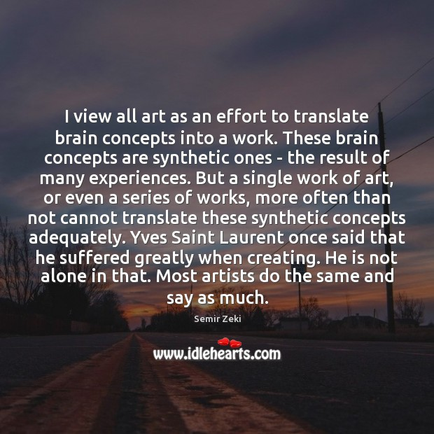 I view all art as an effort to translate brain concepts into Image