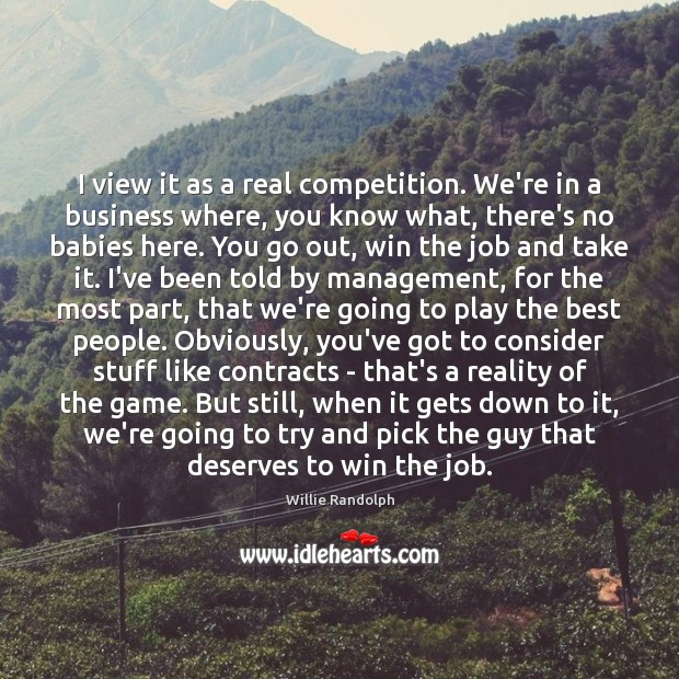 I view it as a real competition. We're in a business where, Image