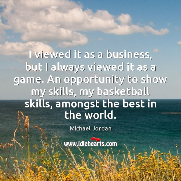 I viewed it as a business, but I always viewed it as Michael Jordan Picture Quote