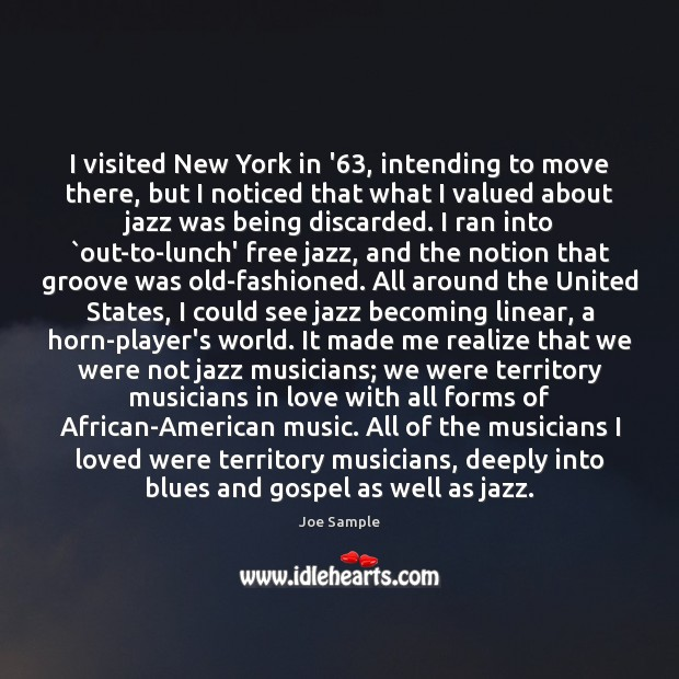 I visited New York in '63, intending to move there, but I Image