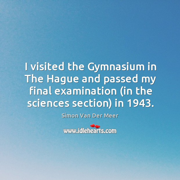 I visited the gymnasium in the hague and passed my final examination (in the sciences section) in 1943. Image