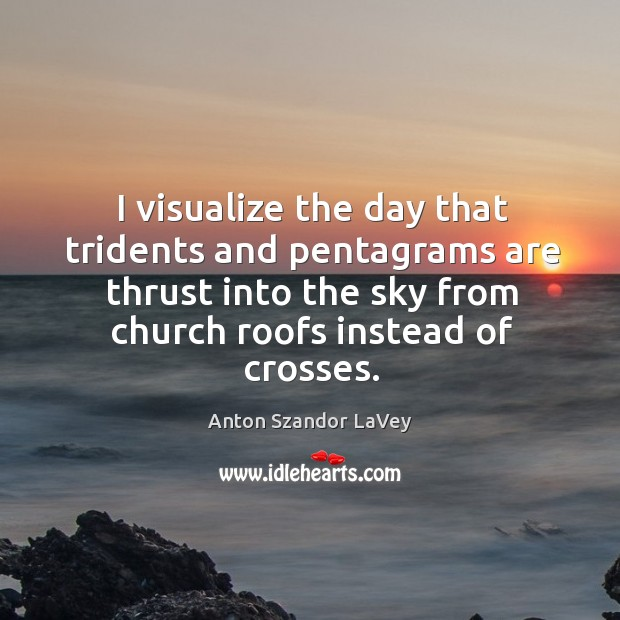 I visualize the day that tridents and pentagrams are thrust into the Image