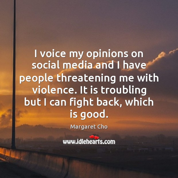 I voice my opinions on social media and I have people threatening Social Media Quotes Image