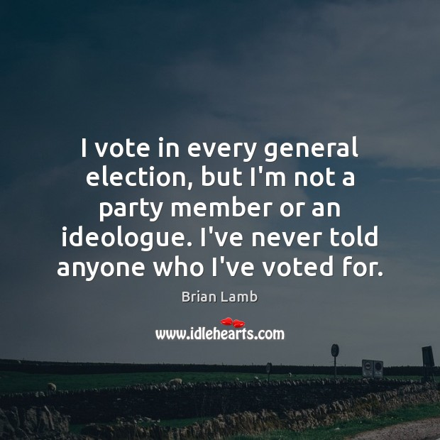 Image, I vote in every general election, but I'm not a party member