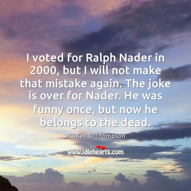 I voted for Ralph Nader in 2000, but I will not make that Image