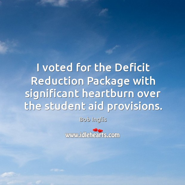 Image, I voted for the deficit reduction package with significant heartburn over the student aid provisions.
