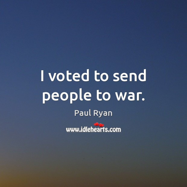 I voted to send people to war. Image