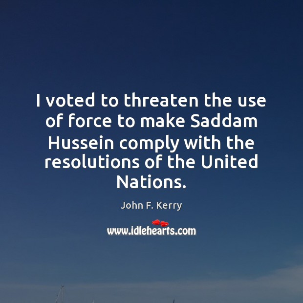 I voted to threaten the use of force to make Saddam Hussein Image