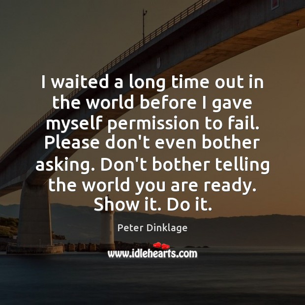 I waited a long time out in the world before I gave Peter Dinklage Picture Quote