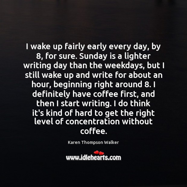 I wake up fairly early every day, by 8, for sure. Sunday is Image