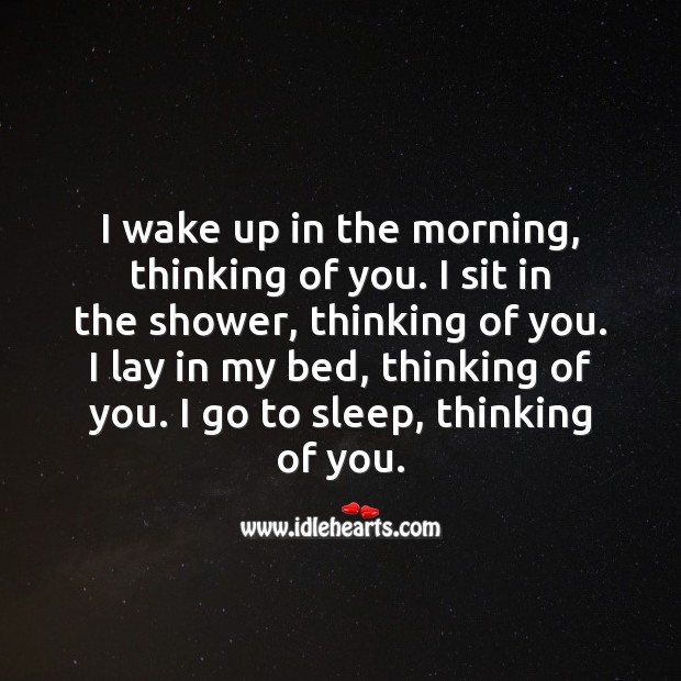 I wake up in the morning, thinking of you. Thinking of You Quotes Image