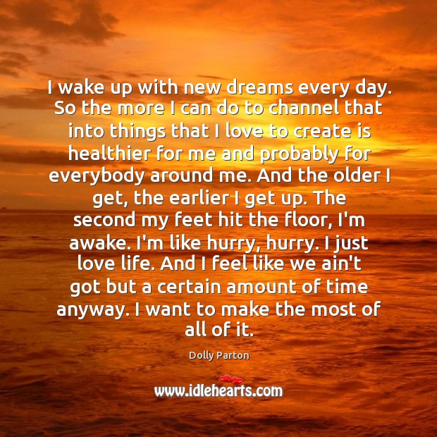 I wake up with new dreams every day. So the more I Image