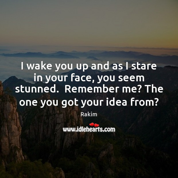 I wake you up and as I stare in your face, you Image