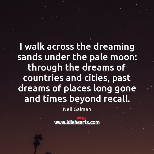 I walk across the dreaming sands under the pale moon: through the Neil Gaiman Picture Quote