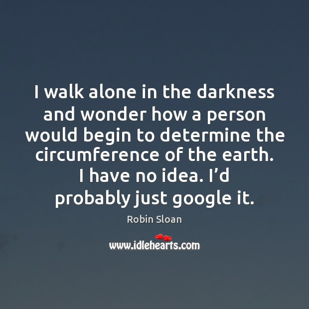 I walk alone in the darkness and wonder how a person would Image
