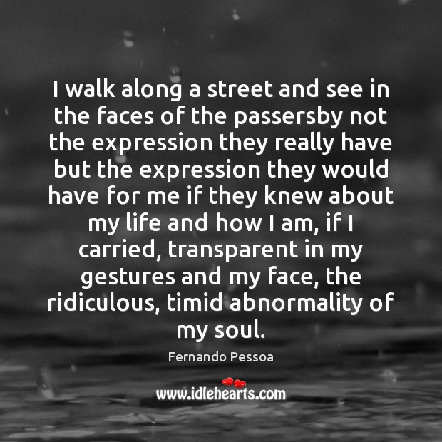 Image, I walk along a street and see in the faces of the
