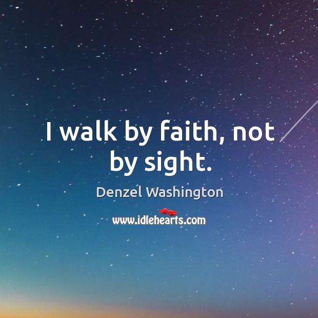 I walk by faith, not by sight. Image