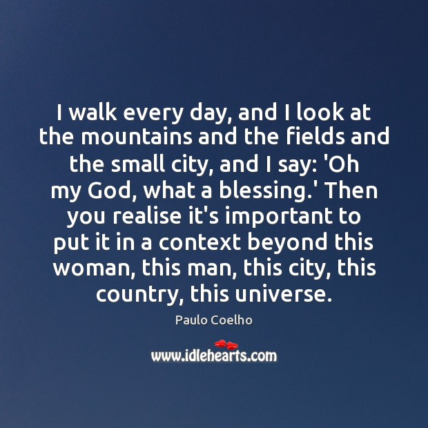 I walk every day, and I look at the mountains and the Image