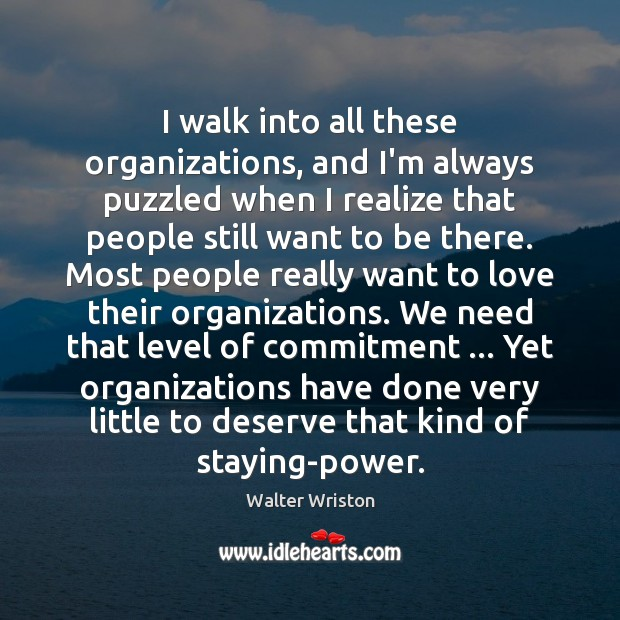 I walk into all these organizations, and I'm always puzzled when I Image