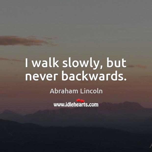 Image, I walk slowly, but never backwards.