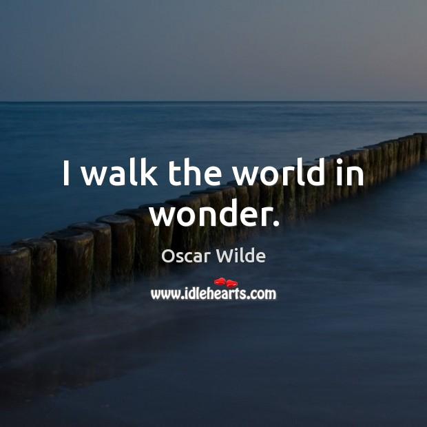 Image, I walk the world in wonder.