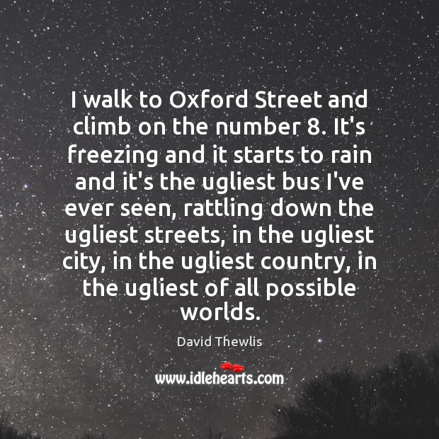 Image, I walk to Oxford Street and climb on the number 8. It's freezing