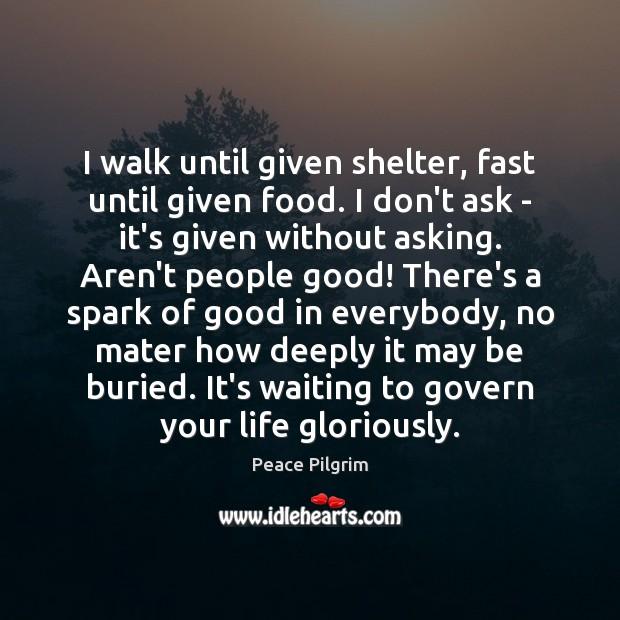 I walk until given shelter, fast until given food. I don't ask Image