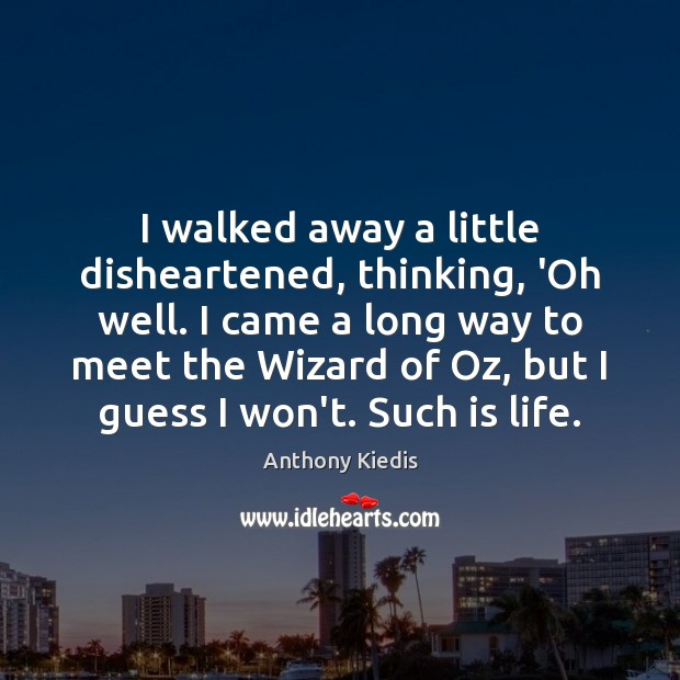 I walked away a little disheartened, thinking, 'Oh well. I came a Anthony Kiedis Picture Quote