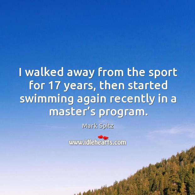 I walked away from the sport for 17 years, then started swimming again recently in a master's program. Image