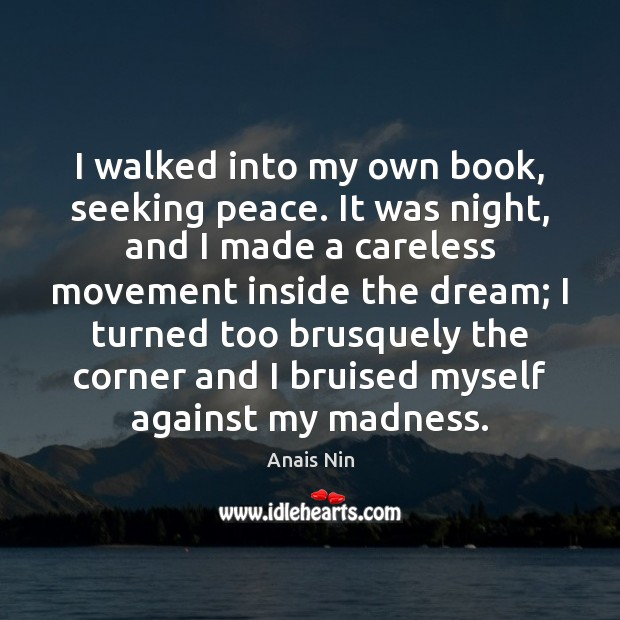 I walked into my own book, seeking peace. It was night, and Anais Nin Picture Quote