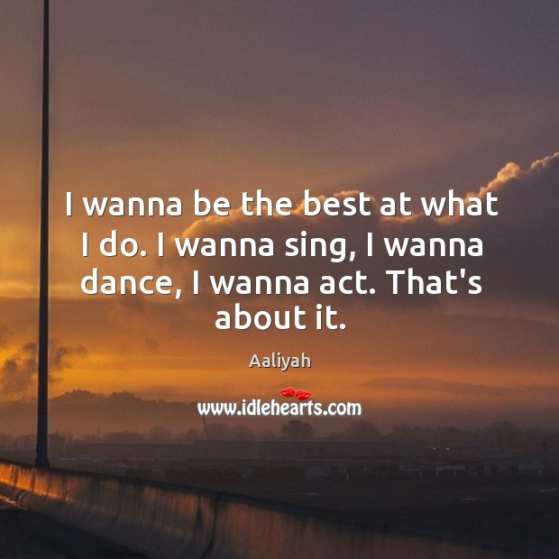 I wanna be the best at what I do. I wanna sing, Aaliyah Picture Quote