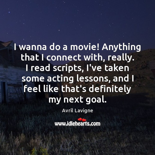 I wanna do a movie! Anything that I connect with, really. I Avril Lavigne Picture Quote