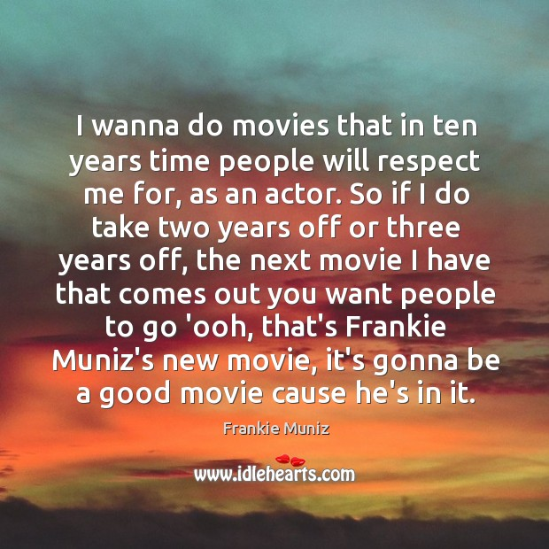 I wanna do movies that in ten years time people will respect Image