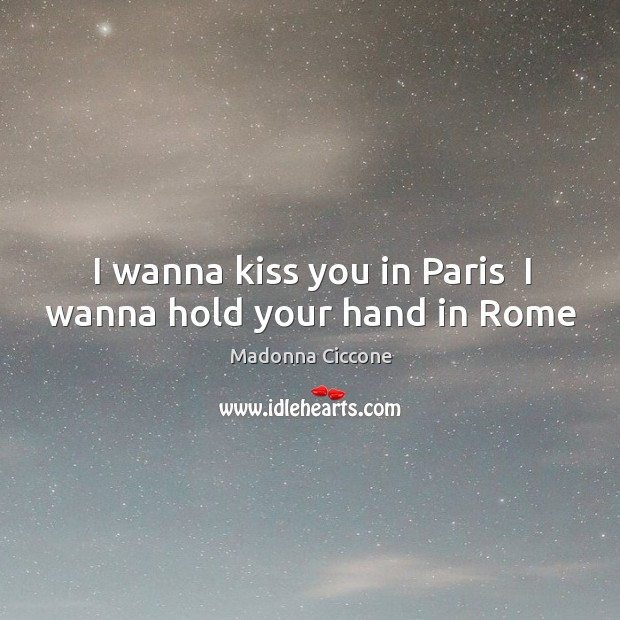 Image, I wanna kiss you in Paris  I wanna hold your hand in Rome