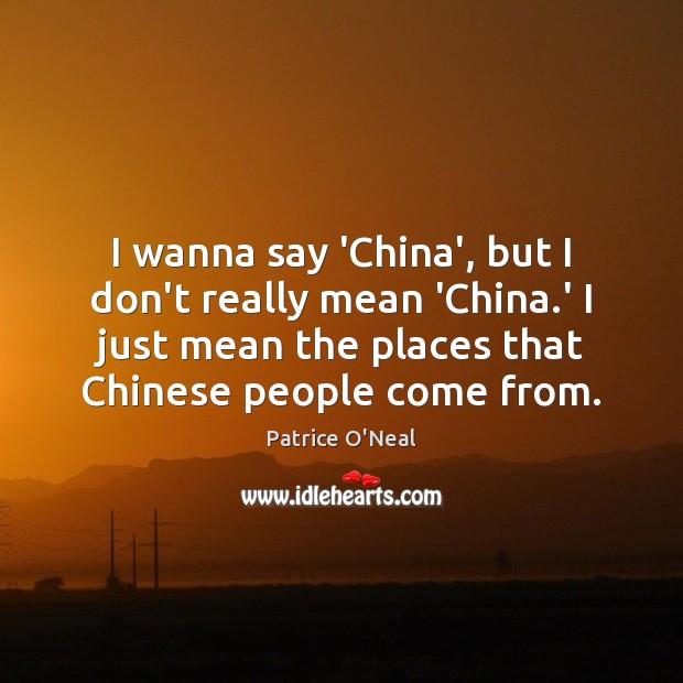 I wanna say 'China', but I don't really mean 'China.' I Image