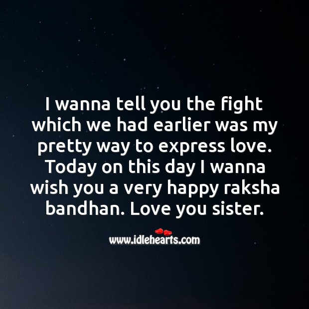 I wanna tell you the fight which we had earlier was my pretty way to express love. Raksha Bandhan Messages Image
