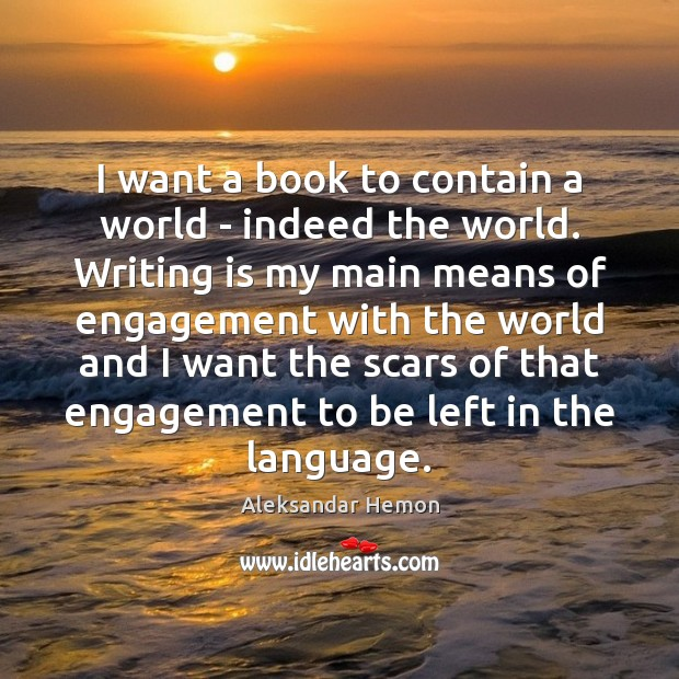 Image, I want a book to contain a world – indeed the world.