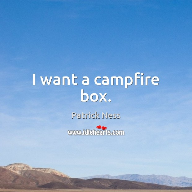I want a campfire box. Image
