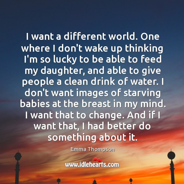 I want a different world. One where I don't wake up thinking Image