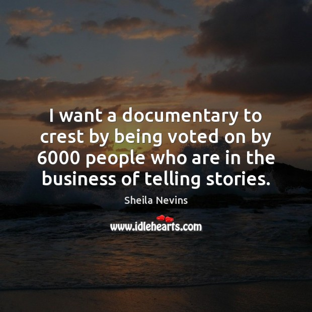 I want a documentary to crest by being voted on by 6000 people Image
