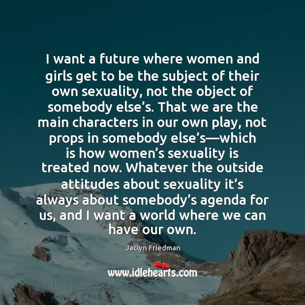 I want a future where women and girls get to be the Image