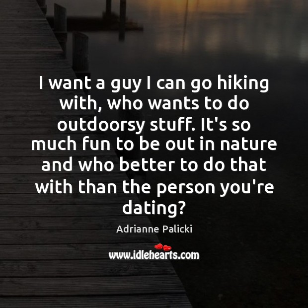 Image, I want a guy I can go hiking with, who wants to