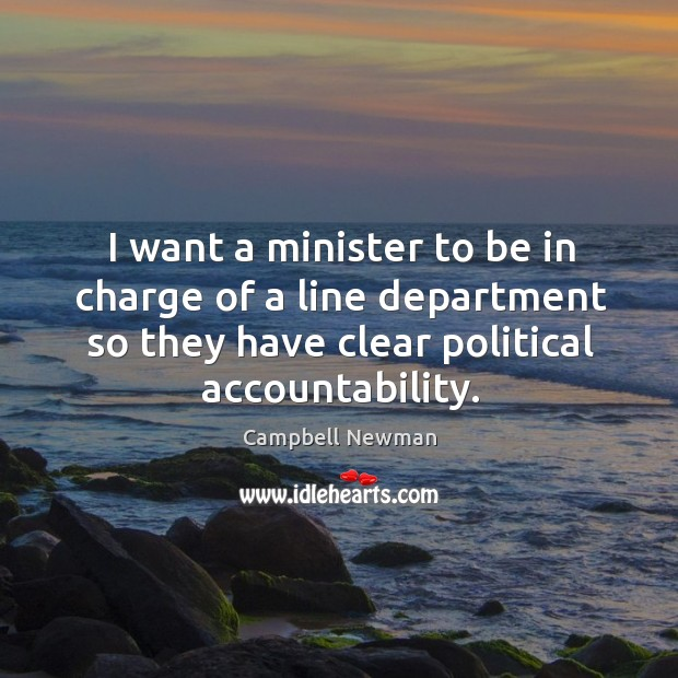 Image, I want a minister to be in charge of a line department so they have clear political accountability.