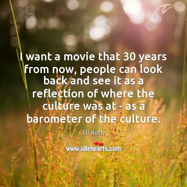 Image, I want a movie that 30 years from now, people can look back