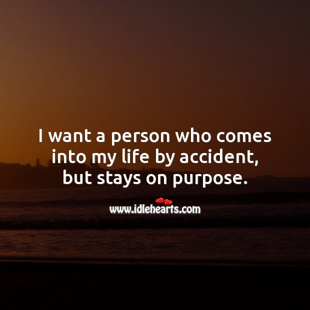 I want a person who comes into my life by accident, but stays on purpose. Falling in Love Quotes Image