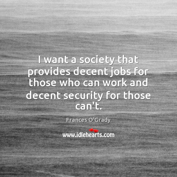 I want a society that provides decent jobs for those who can Image