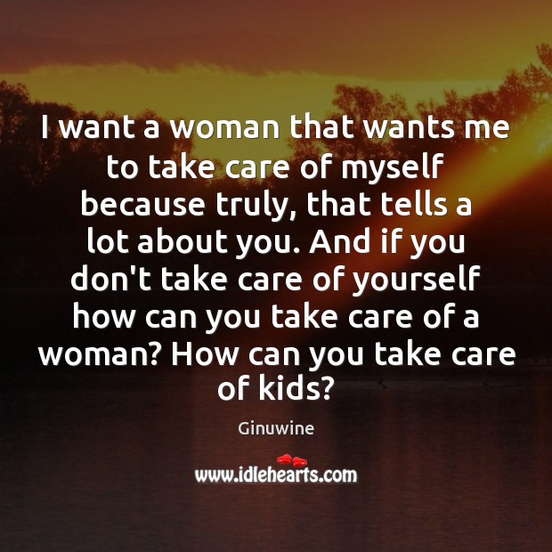 I want a woman that wants me to take care of myself Image