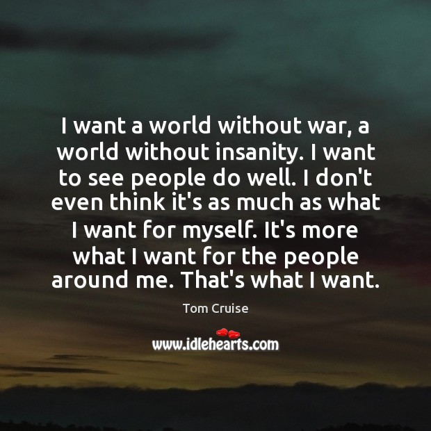 Image, I want a world without war, a world without insanity. I want