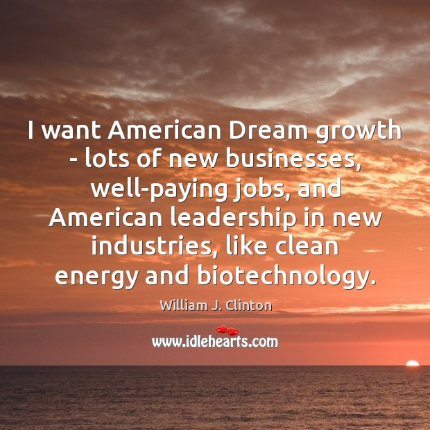 Image, I want American Dream growth – lots of new businesses, well-paying jobs,