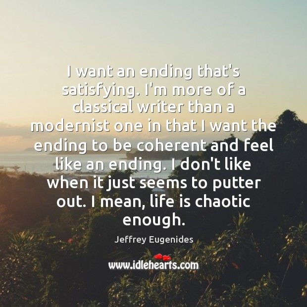 Image, I want an ending that's satisfying. I'm more of a classical writer